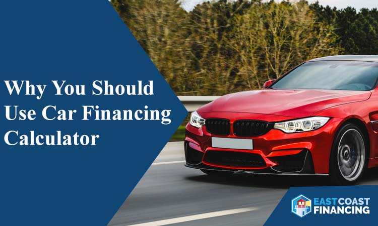 Why You Should Use Car Financing Calculator